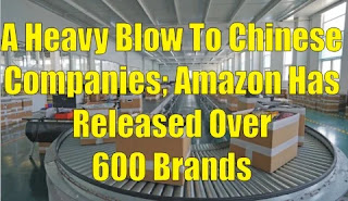 A Heavy Blow To Chinese Companies; Amazon Has Released Over 600 Brands