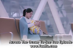 SINOPSIS Across The Ocean To See You Episode 41