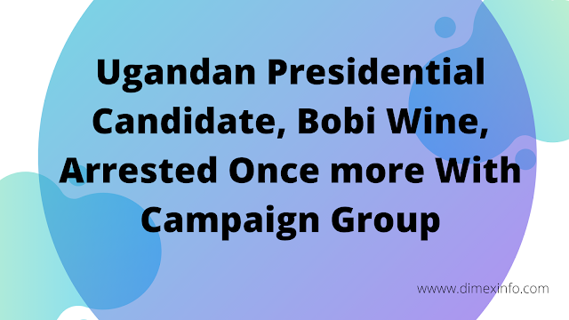 Ugandan Presidential Candidate, Bobi Wine, Arrested Once more With Campaign Group
