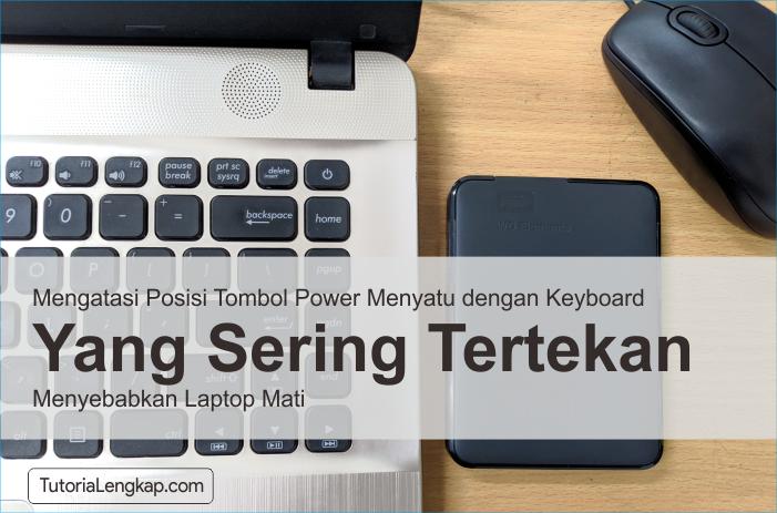 Tutorialengkap mengatasi posisi tombol Power laptop menyatu dengan keyboard yang sering tertekan meyebabkan laptop mati