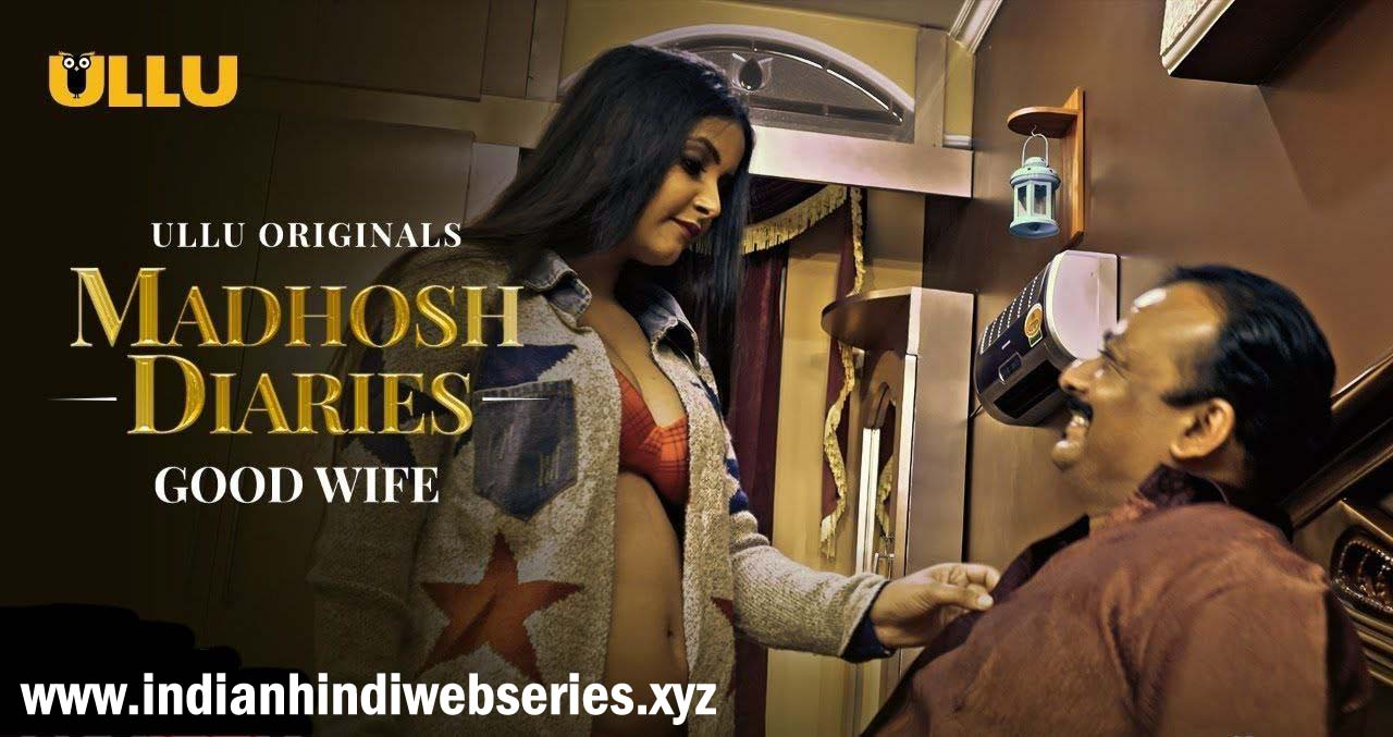 Madhosh_Diaries (Good Wife) Season 1 2021 Ullu All Episodes Download And Watch Online