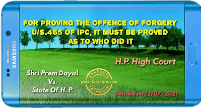 For proving the offence of forgery u/s.465 of IPC, it must be proved as to who did it