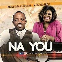 LYRICS: Dunsin Oyekan - Na You