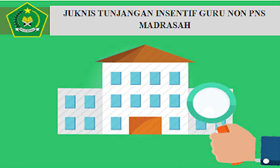 Juknis Tunjangan Insentif Guru Non PNS Madrasah 2018 PDF SK Dirjen Pendis No 484