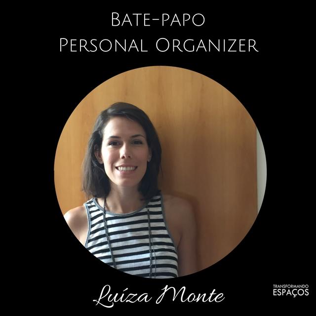 Bate-papo com a Personal Organizer Luíza Monte