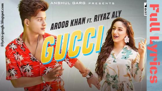 GUCCI Song Lyrics - Aroob Khan ft. Riyaz Aly | Kaptaan | MixSingh | Anshul Garg