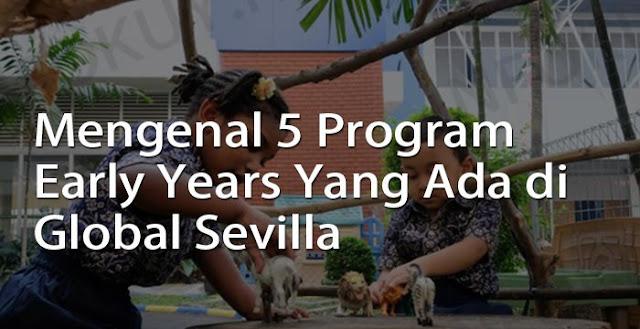mengenal 5 program early years yang ada di global sevilla