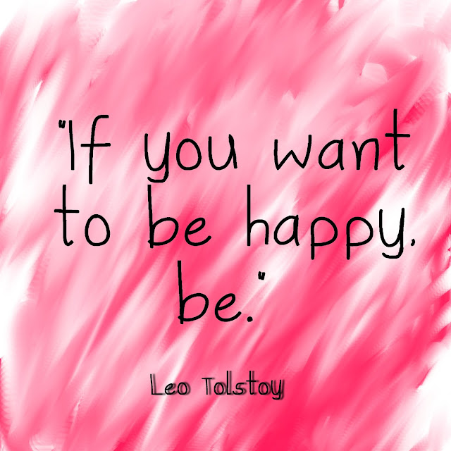 If you want to be happy, be - Leo Tolstoy