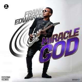 DOWNLOAD: Miracle God - Frank Edwards + Lyrics (Gospel Song)
