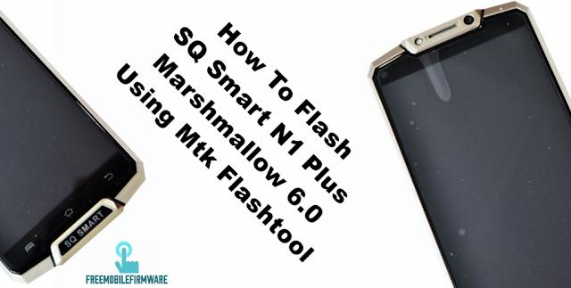 How To Flash SQ Smart N1 Plus Marshmallow 6.0 Using Mtk Flashtool