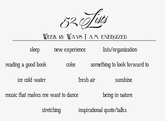 how i live: 52 lists - week 18: ways i am energized