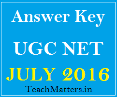 image : UGC NET July 2016 Answer Key @ www.teachmatters.in