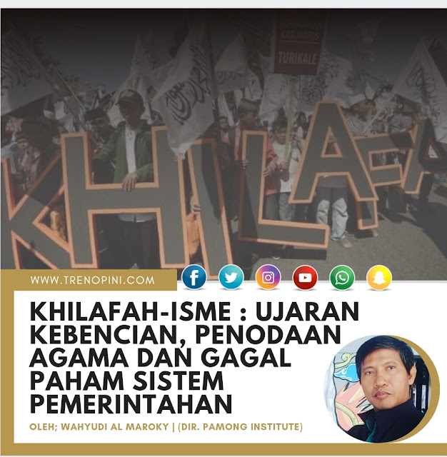 KHILAFAH-ISME : UJARAN KEBENCIAN, PENODAAN AGAMA DAN GAGAL PAHAM SISTEM PEMERINTAHAN