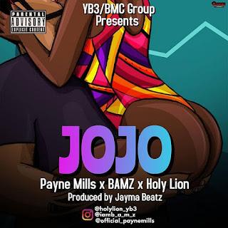 [Music] Payne Mills Ft Bamz & Holy Lion – Jojo