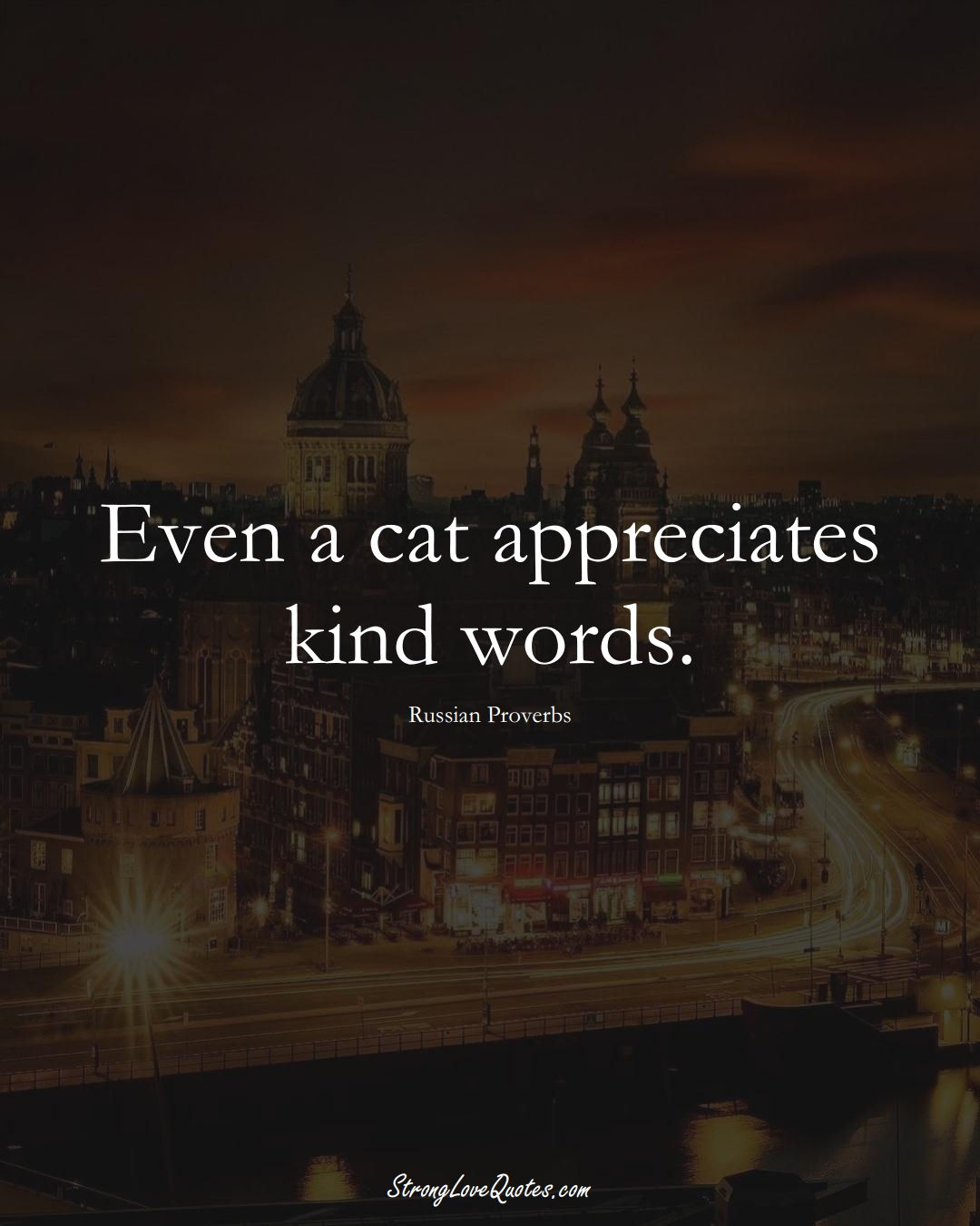 Even a cat appreciates kind words. (Russian Sayings);  #AsianSayings
