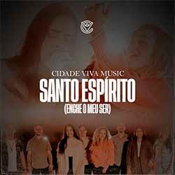 Santo Espírito (Enche o Meu Ser) - Cidade Viva Music feat. Gabi Sampaio