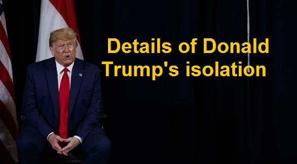 Details of Donald Trump's isolation
