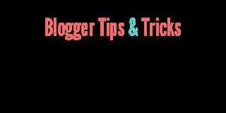 Blogger Tips and Tricks; Desain Tampilan Agar Menarik Banyak Pengunjung Blog