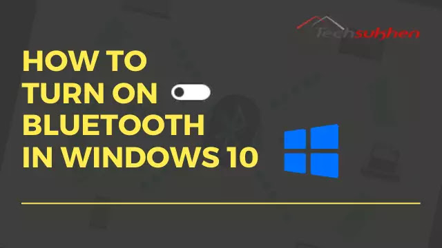 A Step By Step Guide Tutorial: how to turn on Bluetooth on windows 10