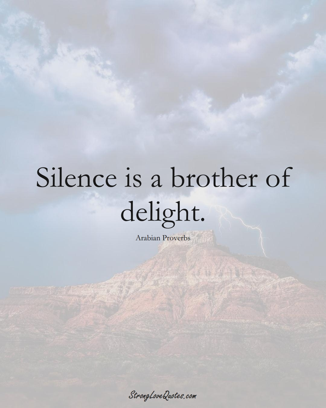 Silence is a brother of delight. (Arabian Sayings);  #aVarietyofCulturesSayings
