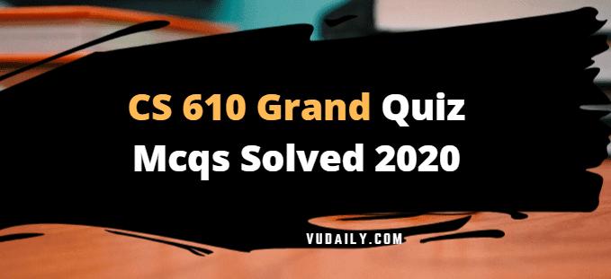 CS610 grand quiz Mcqs solved 2020