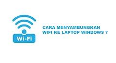 Cara Menyambungkan WiFi ke Laptop Windows 7