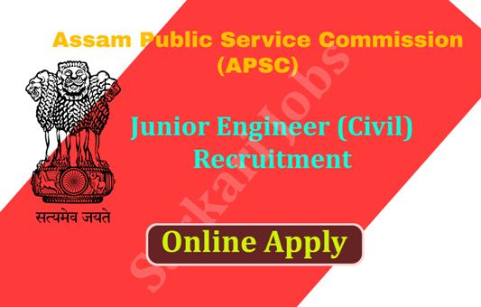 Junior Engineer (Civil) Recruitment in Assam Public Service Commission (APSC).