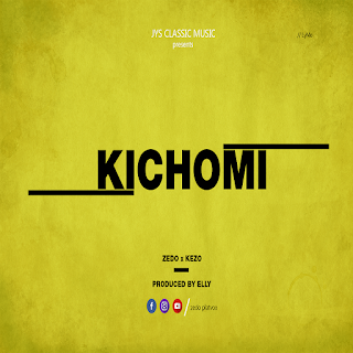 Audio | Zedo X Kezo - Kichomi |Mp3 Download