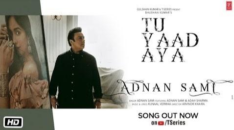 Tu Yaad Aya Lyrics, Adnan Sami, Kunaal Vermaa