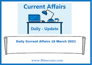 Daily Current Affairs 18 March  2021