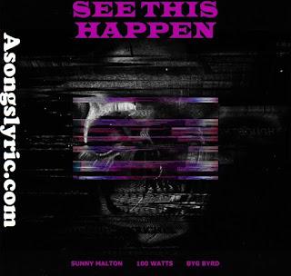 See This Happen Sunny Malton feat 100 Watts Song Lyrics Mp3 Download