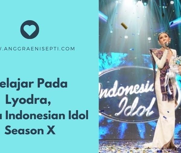 Belajar Pada Lyodra, Juara Indonesian Idol Season X