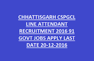 CHHATTISGARH CSPGCL LINE ATTENDANT RECRUITMENT 2016 91 GOVT JOBS APPLY LAST DATE 20-12-2016