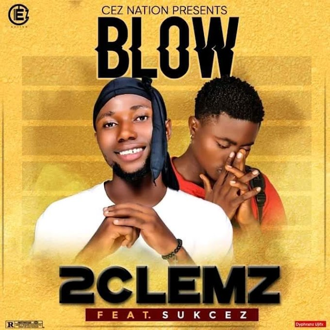 [Music] 2 Clemz ft Sukcez - Blow  #Arewapublisize