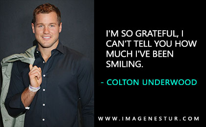 Here you get the most famous inspirational & motivational Colton Underwood Quotes and Colton Underwood Sayings and phrases with aesthetic quote images.