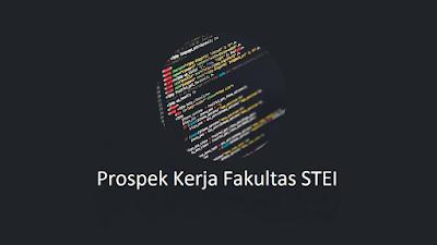 Prospek Kerja Fakultas STEI Sesuai Jurusan