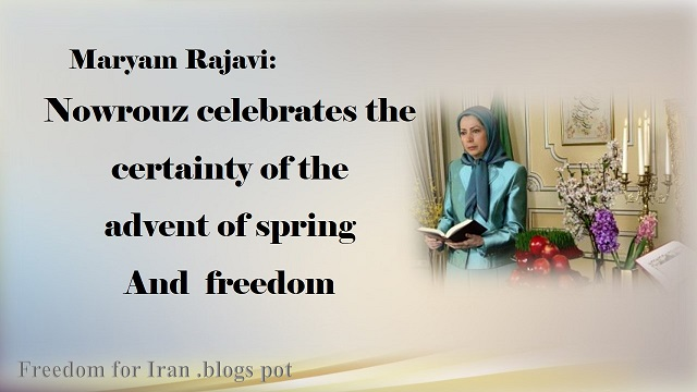 Iran-Message on the New Iranian Year,Maryam Rajavi: Nowrouz celebrates the certainty of the coming of spring, liberty and joy