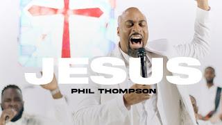 LYRICS: Phil Thompson - Jesus