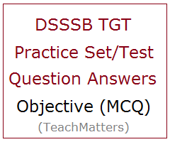 image : DSSSB TGT Practice Set/Test Question Answers @ TeachMatters