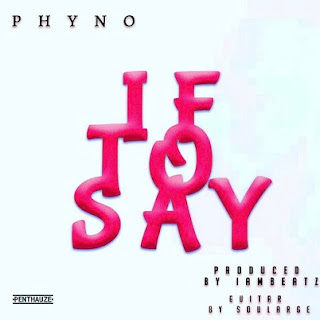 Mp3 Download: Phyno - If to say