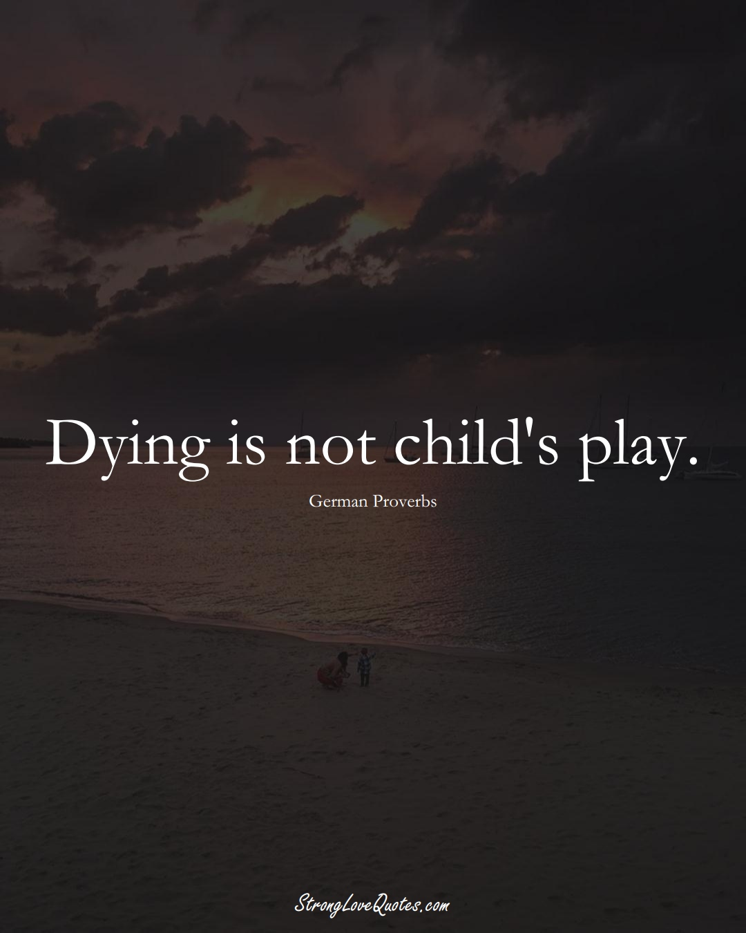 Dying is not child's play. (German Sayings);  #EuropeanSayings