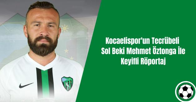Kocaelispor'un Tecrübeli Sol Beki Mehmet Öztonga İle Keyifli Röportaj