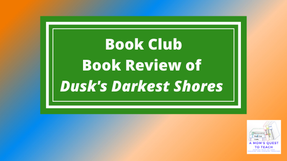 A Mom's Quest to Teach logo; Book Club: Book Review of Dusk's Darkest Shores
