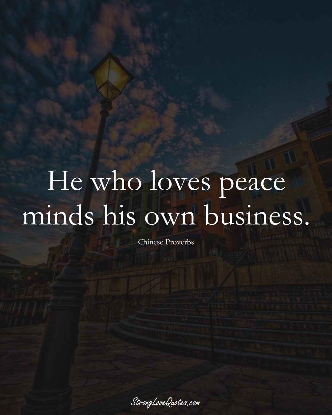 He who loves peace minds his own business. (Chinese Sayings);  #AsianSayings