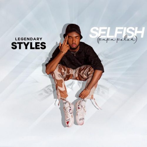 MP3 DOWNLOAD: Legendary Styles – Selfish (Papa Peter)
