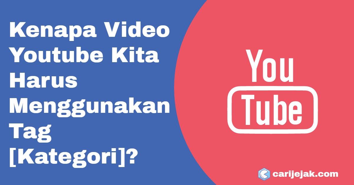 Kenapa Video Youtube Kita Harus Menggunakan Tag [Kategori]? - carijejak.com