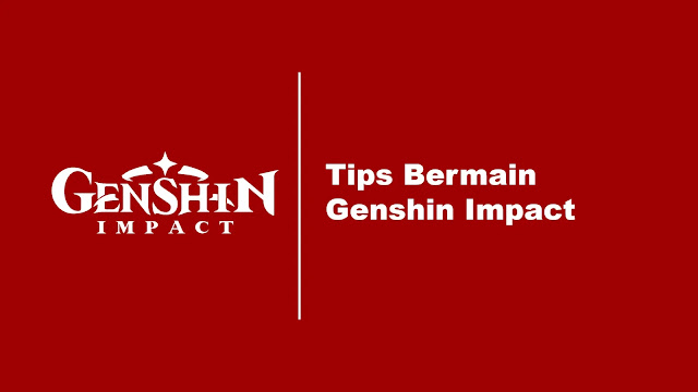 Tips Bermain Genshin Impact