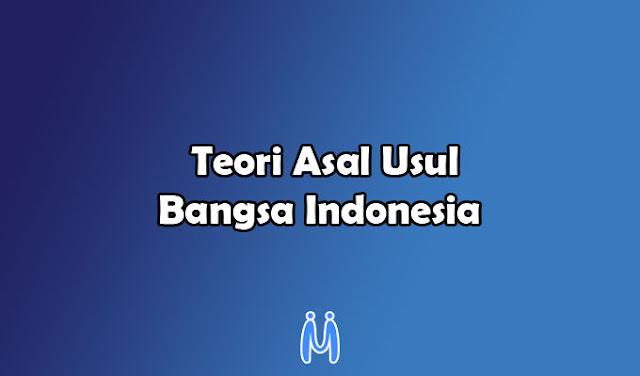 2 Teori Teratas Mengenai Asal Usul Bangsa Indonesia