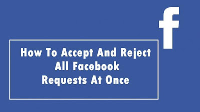 How To Accept and Reject All Friend Request on Facebook at once