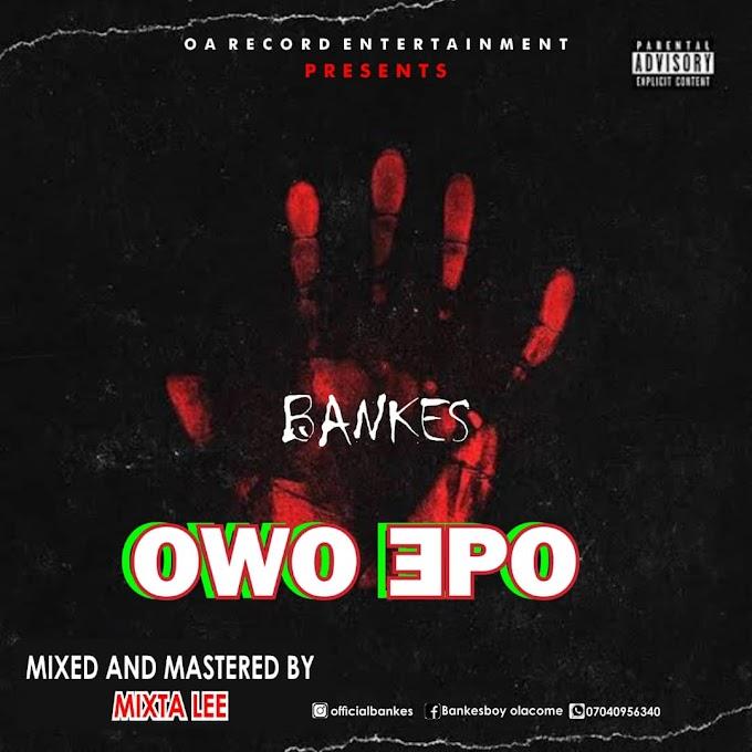 Music : Bankes –Owo Epo